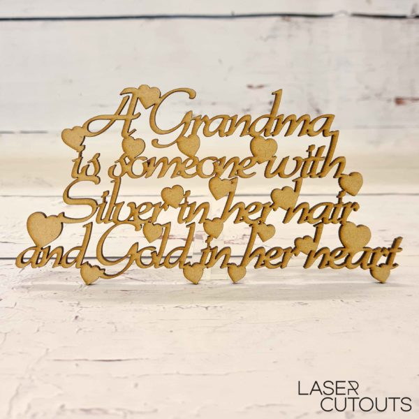 A Grandma is someone who has Silver in her hair and Gold in her heart