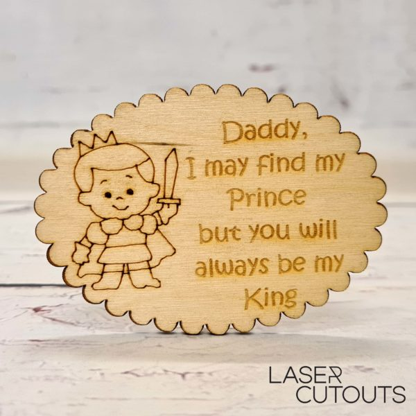 Daddy, I may find my prince but you will always be my king – Plaque